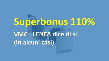 Superbonus 110% e VMC : l'ENEA dice di sì (in alcuni casi)